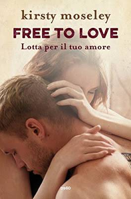 Free to love - Lotta per il tuo amore di Kirsty Moseley