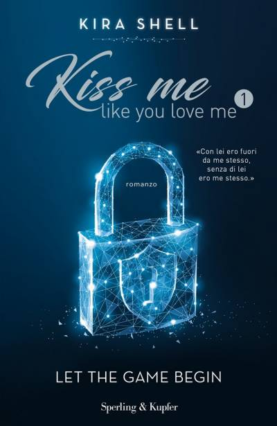 trama del libro Kiss me like you love me: Let the game begin